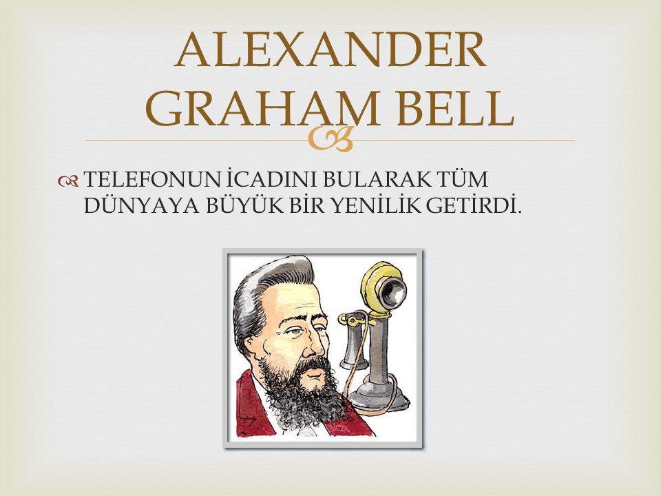   TELEFONUN İCADINI BULARAK TÜM DÜNYAYA BÜYÜK BİR YENİLİK GETİRDİ. ALEXANDER GRAHAM BELL