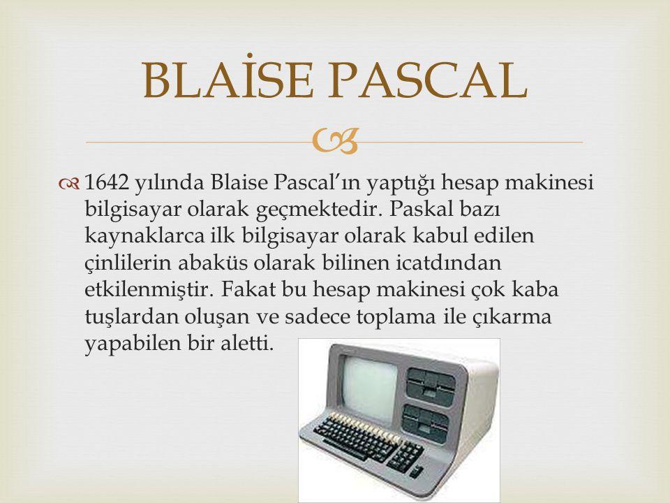   1642 yılında Blaise Pascal'ın yaptığı hesap makinesi bilgisayar olarak geçmektedir. Paskal bazı kaynaklarca ilk bilgisayar olarak kabul edilen çin