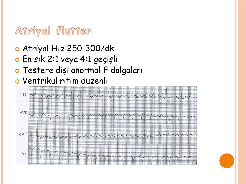 Atriyal Hız 250-300/dk En sık 2:1 veya 4:1 geçişli Testere dişi anormal F dalgaları Ventrikül ritim düzenli