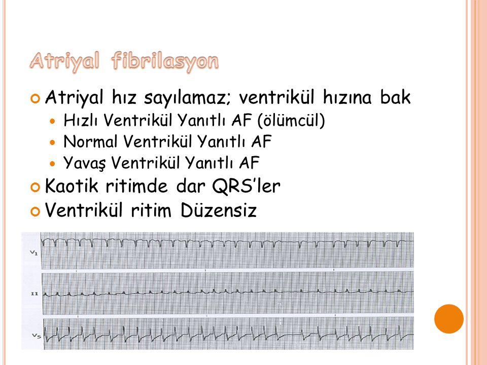 Atriyal hız sayılamaz; ventrikül hızına bak Hızlı Ventrikül Yanıtlı AF (ölümcül) Normal Ventrikül Yanıtlı AF Yavaş Ventrikül Yanıtlı AF Kaotik ritimde dar QRS'ler Ventrikül ritim Düzensiz