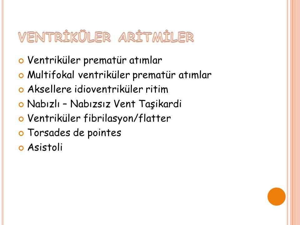 Ventriküler prematür atımlar Multifokal ventriküler prematür atımlar Aksellere idioventriküler ritim Nabızlı – Nabızsız Vent Taşikardi Ventriküler fibrilasyon/flatter Torsades de pointes Asistoli