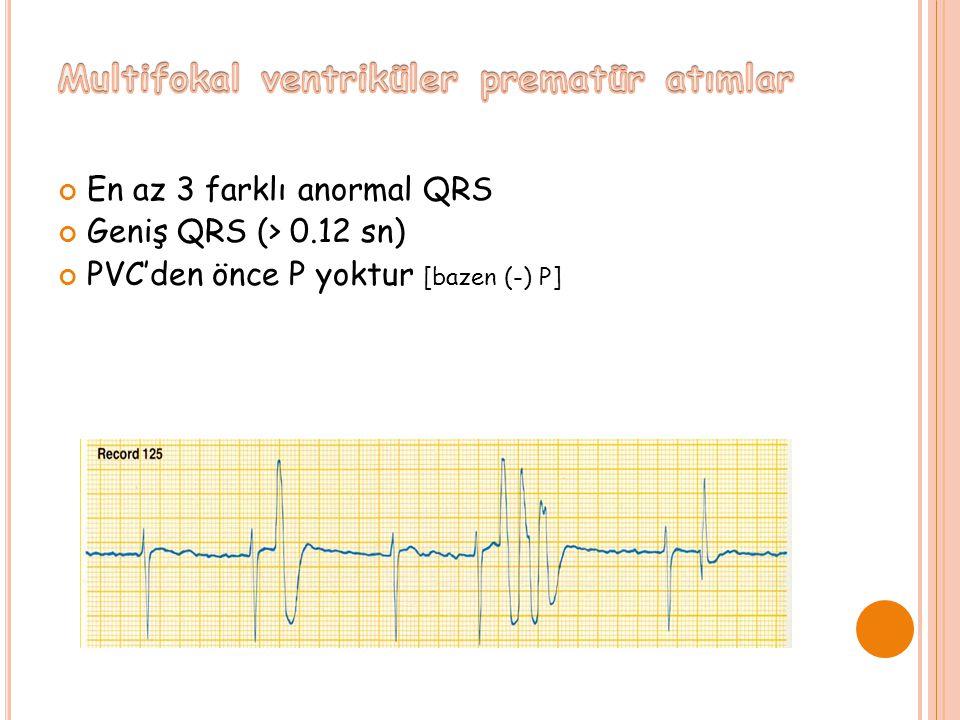 En az 3 farklı anormal QRS Geniş QRS (> 0.12 sn) PVC'den önce P yoktur [bazen (-) P]