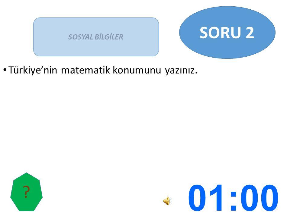 Türkiye'nin matematik konumunu yazınız. SOSYAL BİLGİLER SORU 2 ?