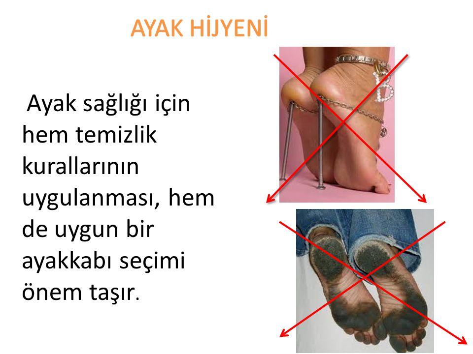Ayak sağlığı için hem temizlik kurallarının uygulanması, hem de uygun bir ayakkabı seçimi önem taşır.