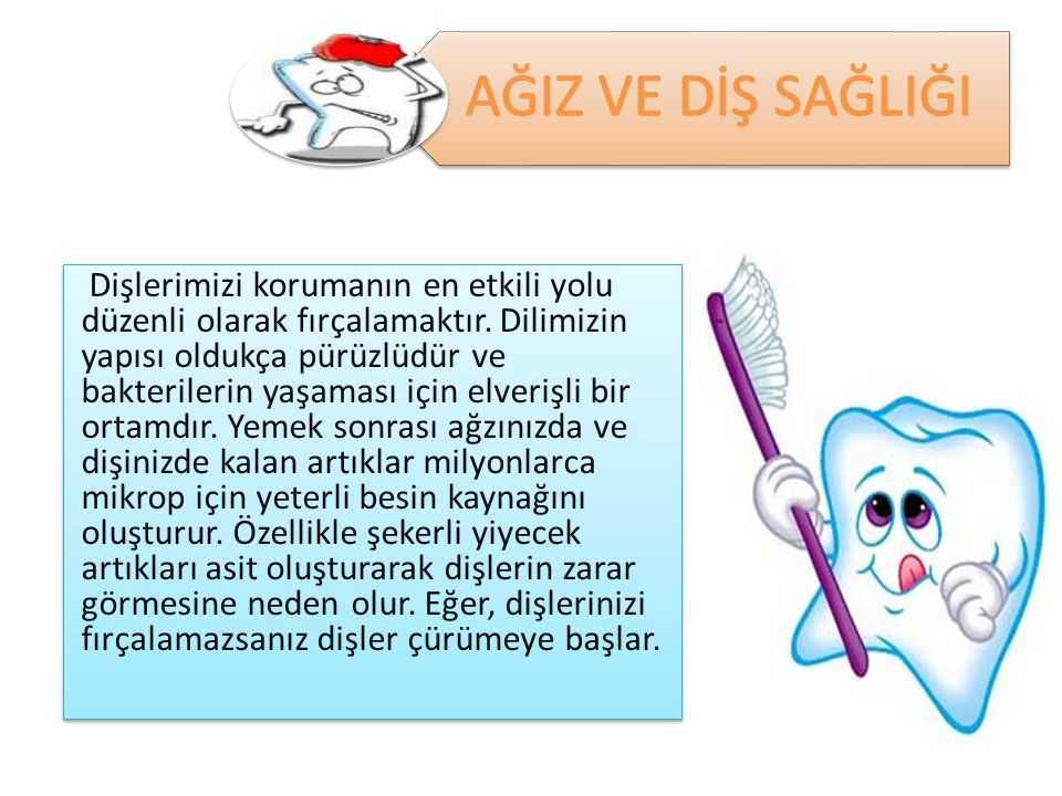 Dişlerimizi korumanın en etkili yolu düzenli olarak fırçalamaktır. Dilimizin yapısı oldukça pürüzlüdür ve bakterilerin yaşaması için elverişli bir ort