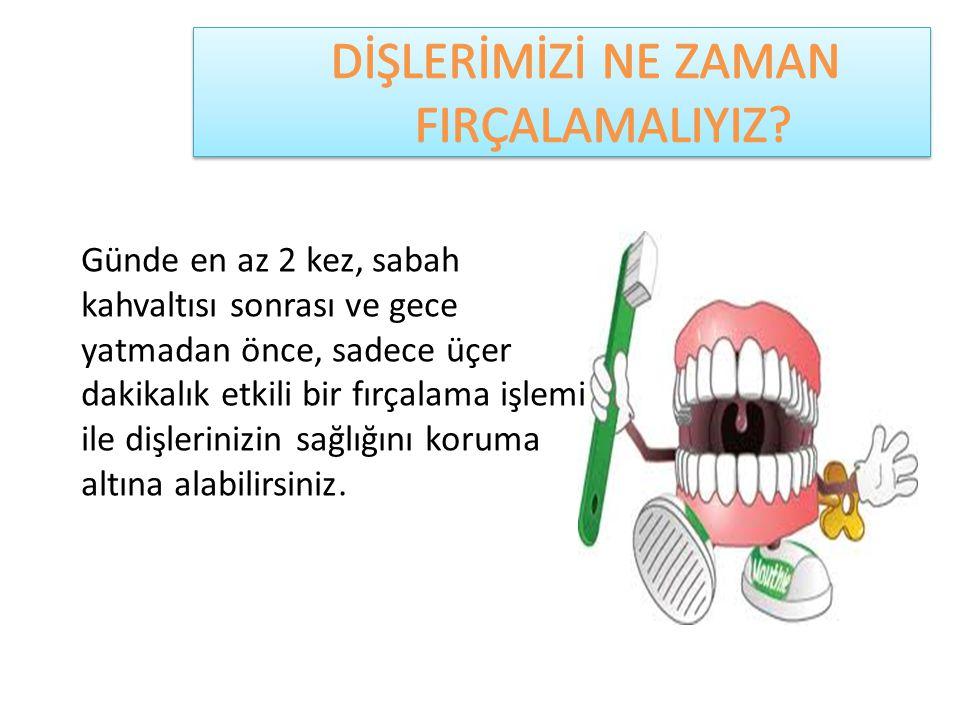 Günde en az 2 kez, sabah kahvaltısı sonrası ve gece yatmadan önce, sadece üçer dakikalık etkili bir fırçalama işlemi ile dişlerinizin sağlığını koruma