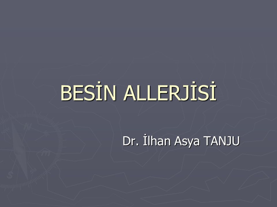 BESİN ALLERJİSİ Dr. İlhan Asya TANJU