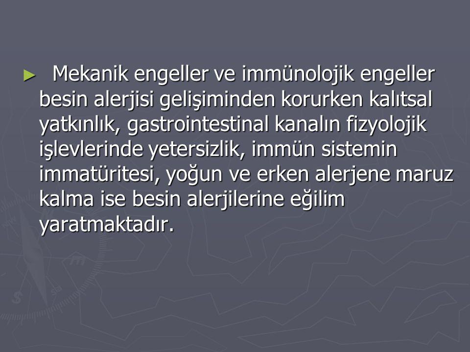 ► Mekanik engeller ve immünolojik engeller besin alerjisi gelişiminden korurken kalıtsal yatkınlık, gastrointestinal kanalın fizyolojik işlevlerinde y