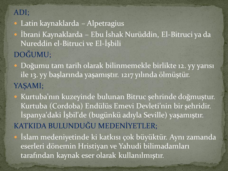 Bitruci tarih ve astronomiye ilgi duymuştur.Bitruci'nin bilinen tek yapıtı Kitabü'l –Heyettir.