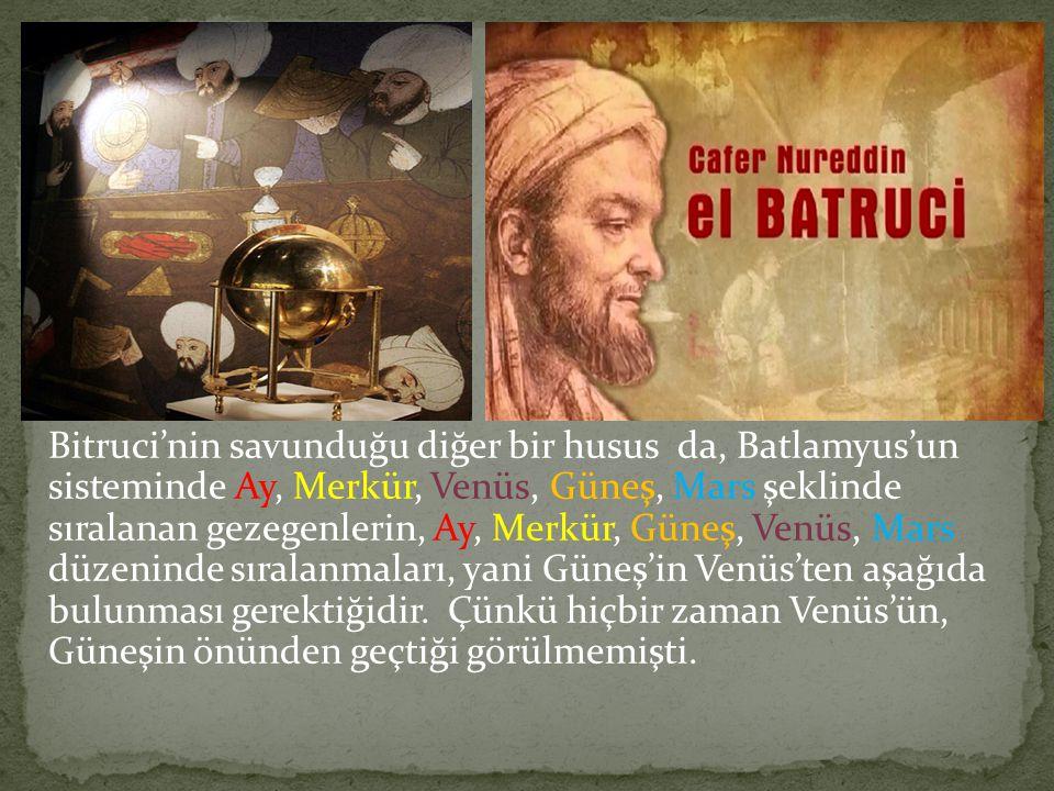 Bitruci'nin savunduğu diğer bir husus da, Batlamyus'un sisteminde Ay, Merkür, Venüs, Güneş, Mars şeklinde sıralanan gezegenlerin, Ay, Merkür, Güneş, V