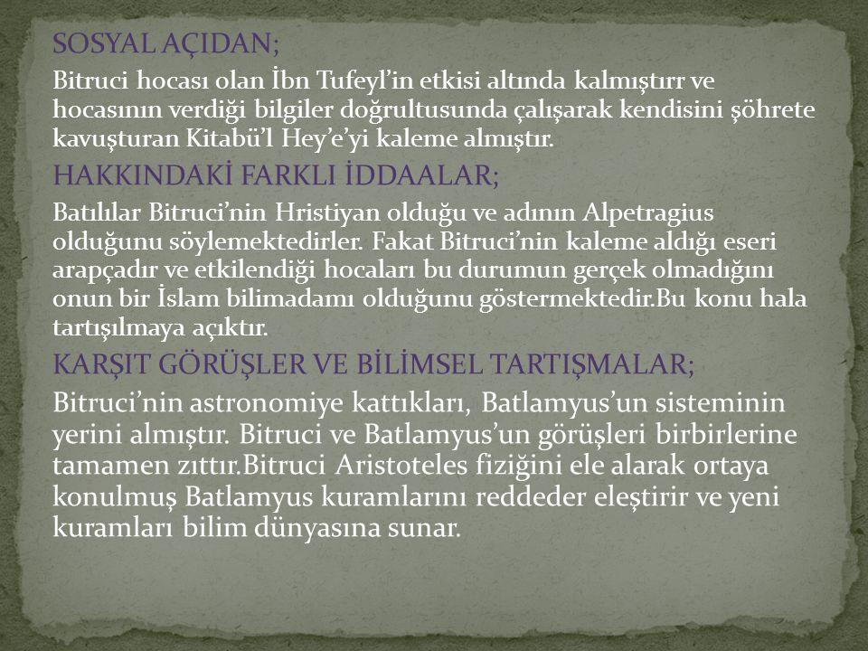 SOSYAL AÇIDAN; Bitruci hocası olan İbn Tufeyl'in etkisi altında kalmıştırr ve hocasının verdiği bilgiler doğrultusunda çalışarak kendisini şöhrete kav