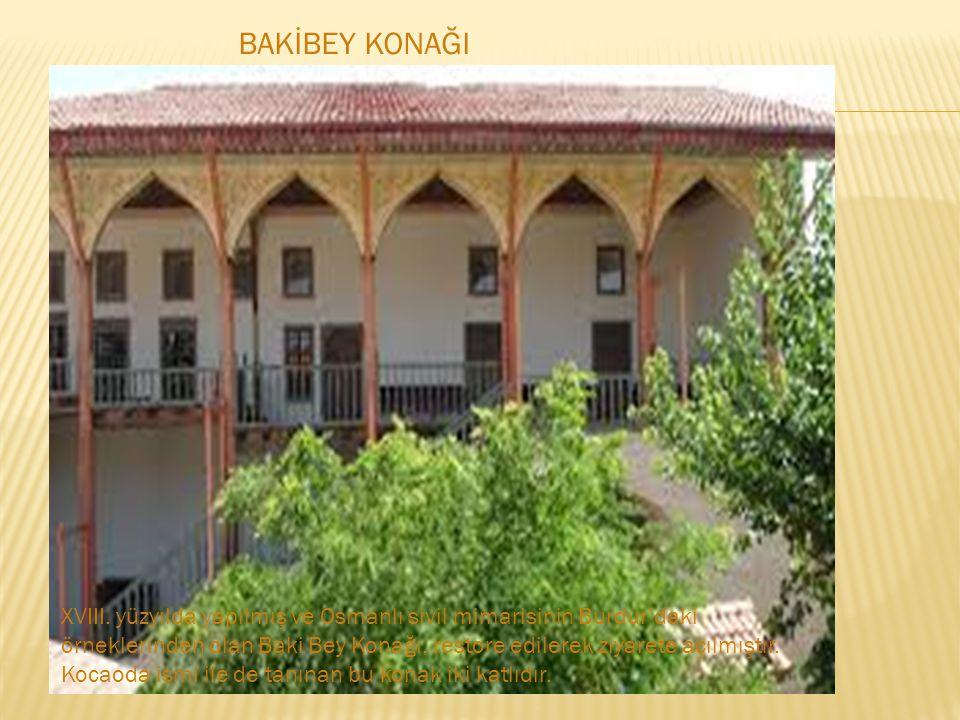 XVIII. yüzyılda yapılmış ve Osmanlı sivil mimarisinin Burdur'daki örneklerinden olan Baki Bey Konağı, restore edilerek ziyarete açılmıştır. Kocaoda is