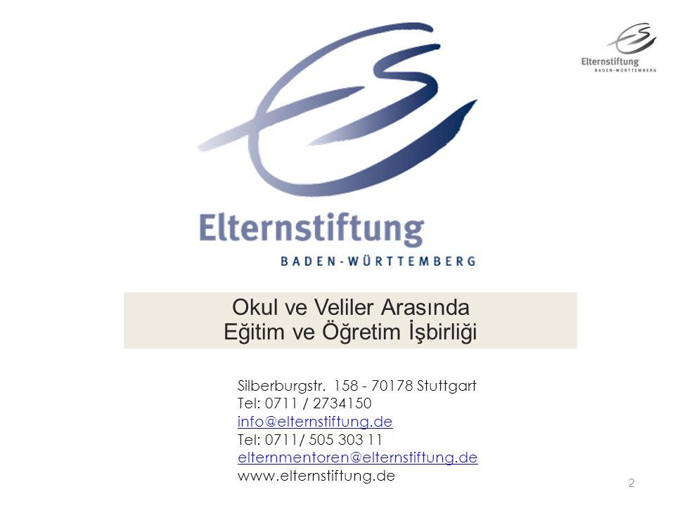2 Okul ve Veliler Arasında Eğitim ve Öğretim İşbirliği Silberburgstr. 158 - 70178 Stuttgart Tel: 0711 / 2734150 info@elternstiftung.de Tel: 0711/ 505