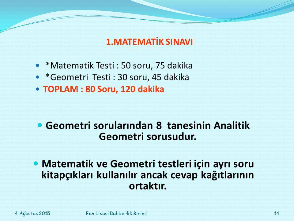 1.MATEMATİK SINAVI *Matematik Testi : 50 soru, 75 dakika *Geometri Testi : 30 soru, 45 dakika TOPLAM : 80 Soru, 120 dakika Geometri sorularından 8 tanesinin Analitik Geometri sorusudur.