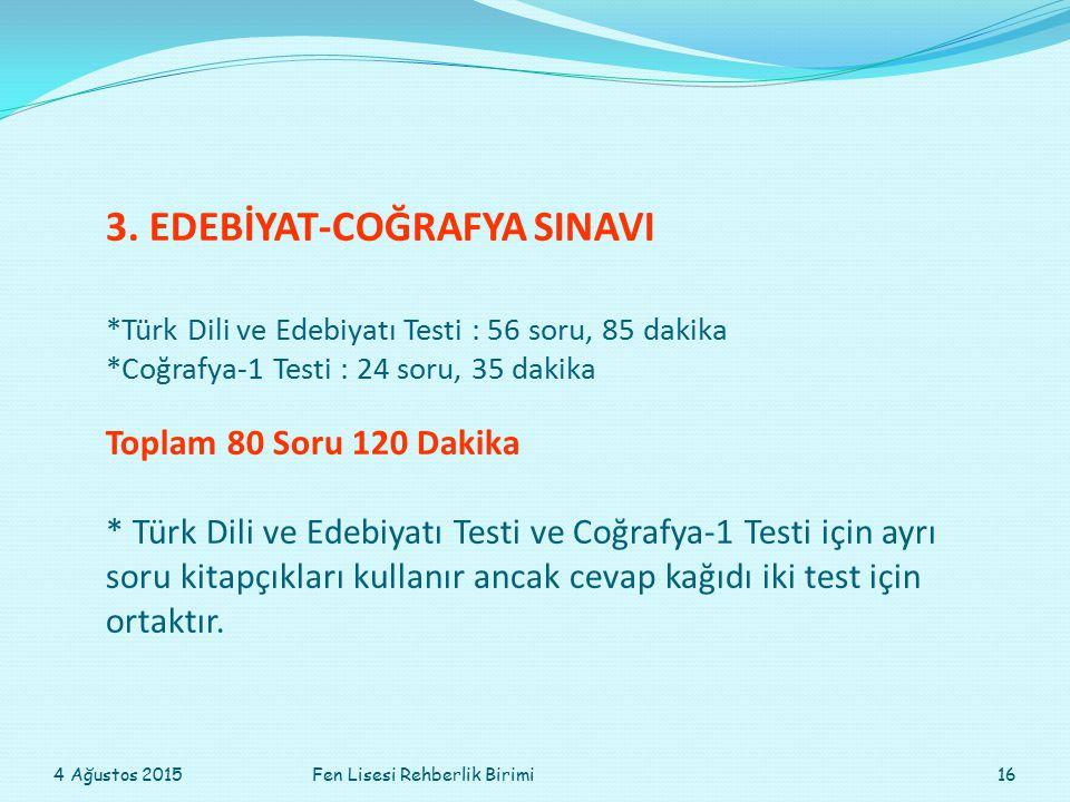 3. EDEBİYAT-COĞRAFYA SINAVI *Türk Dili ve Edebiyatı Testi : 56 soru, 85 dakika *Coğrafya-1 Testi : 24 soru, 35 dakika Toplam 80 Soru 120 Dakika * Türk