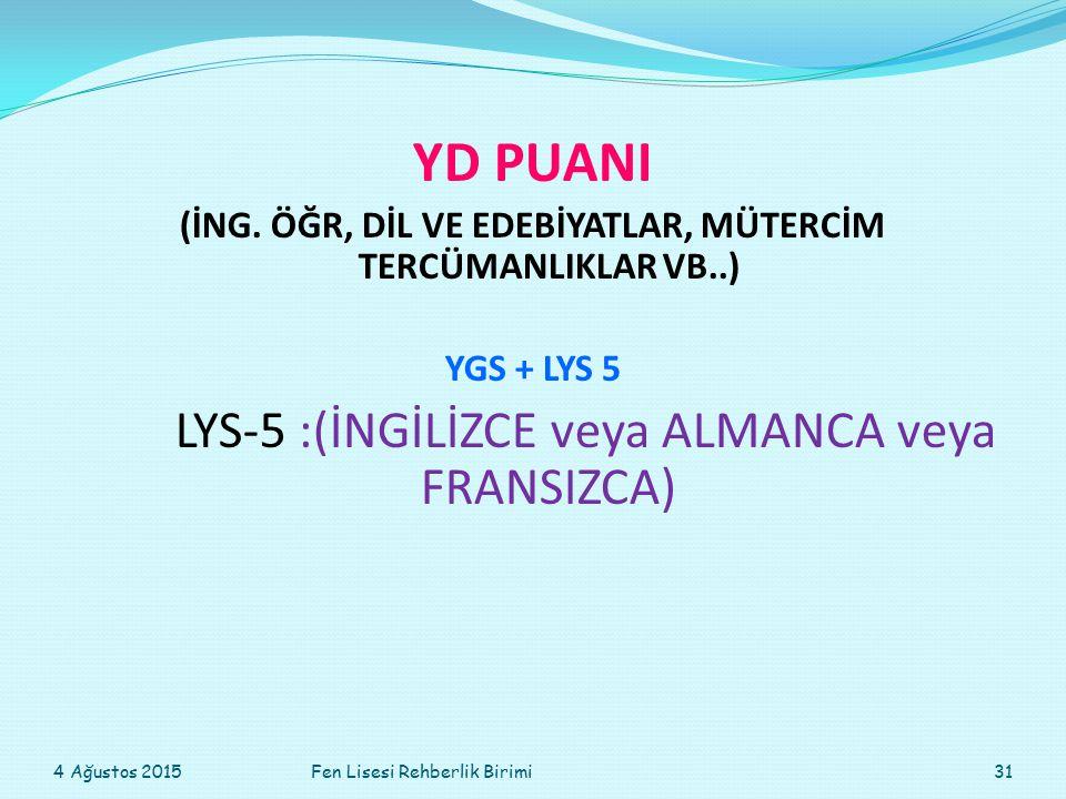 YD PUANI (İNG. ÖĞR, DİL VE EDEBİYATLAR, MÜTERCİM TERCÜMANLIKLAR VB..) YGS + LYS 5 LYS-5 :(İNGİLİZCE veya ALMANCA veya FRANSIZCA) 4 Ağustos 201531Fen L