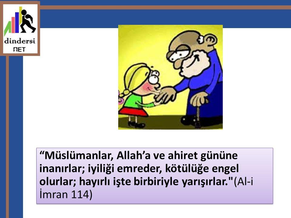 """""""Müslümanlar, Allah'a ve ahiret gününe inanırlar; iyiliği emreder, kötülüğe engel olurlar; hayırlı işte birbiriyle yarışırlar."""