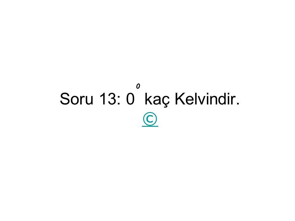 Soru 13: 0 kaç Kelvindir. © © 0
