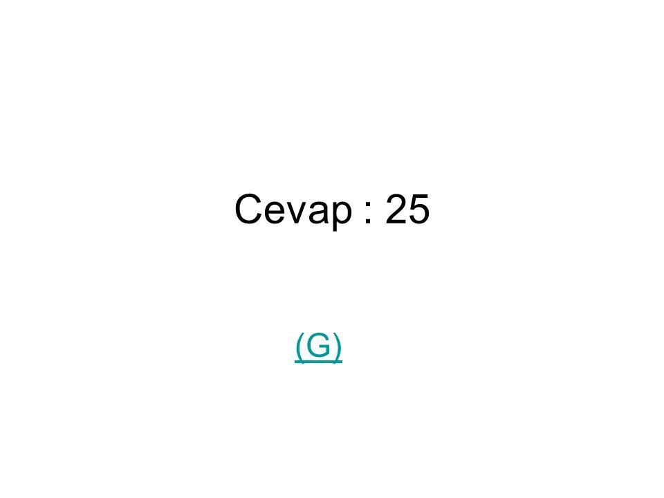 Cevap : 25 (G)