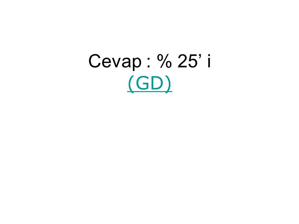 Cevap : % 25' i (GD) (GD)