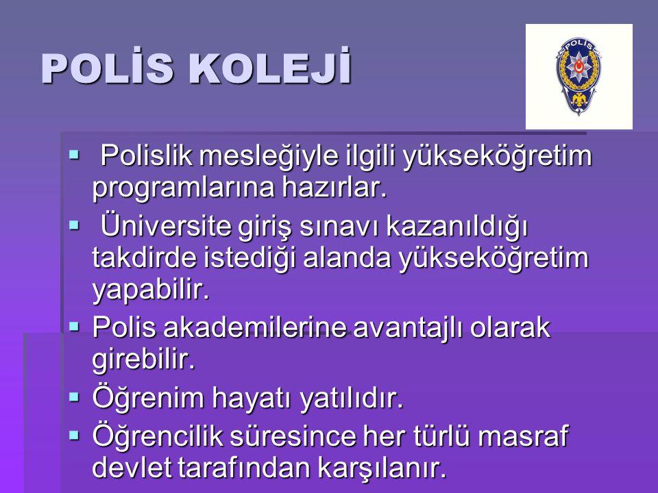 POLİS KOLEJİ  Polislik mesleğiyle ilgili yükseköğretim programlarına hazırlar.  Üniversite giriş sınavı kazanıldığı takdirde istediği alanda yüksekö
