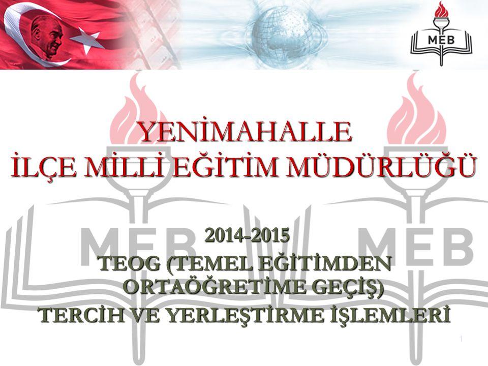 2014-2015 2014-2015 TEOG (TEMEL EĞİTİMDEN ORTAÖĞRETİME GEÇİŞ) TERCİH VE YERLEŞTİRME İŞLEMLERİ 1 YENİMAHALLE İLÇE MİLLİ EĞİTİM MÜDÜRLÜĞÜ