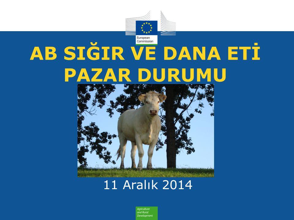AB İHRACATLAR SIĞIR ETİ VE CANLI HAYVAN AB İHRACATLAR SIĞIR ETİ VE CANLI HAYVAN TİCARET AB sığır eti ve canlı hayvan ihracatı (1): Pazar Rakamları (COMEXT – ton ca)