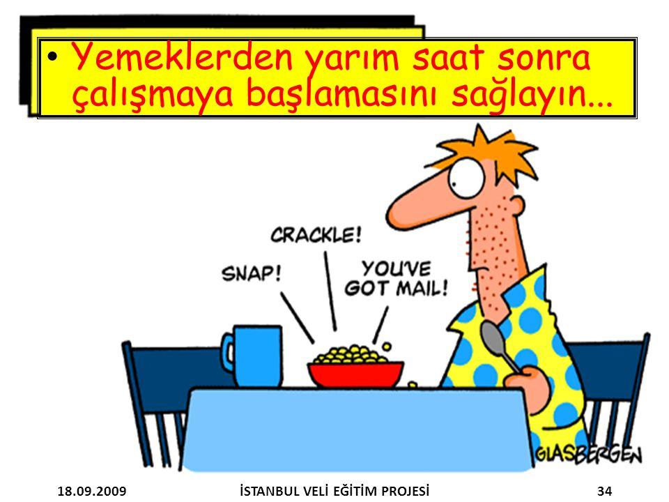 Yemeklerden yarım saat sonra çalışmaya başlamasını sağlayın... 18.09.200934İSTANBUL VELİ EĞİTİM PROJESİ