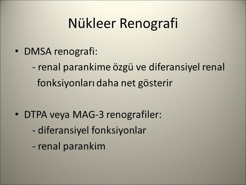 Nükleer Renografi DMSA renografi: - renal parankime özgü ve diferansiyel renal fonksiyonları daha net gösterir DTPA veya MAG-3 renografiler: - diferan