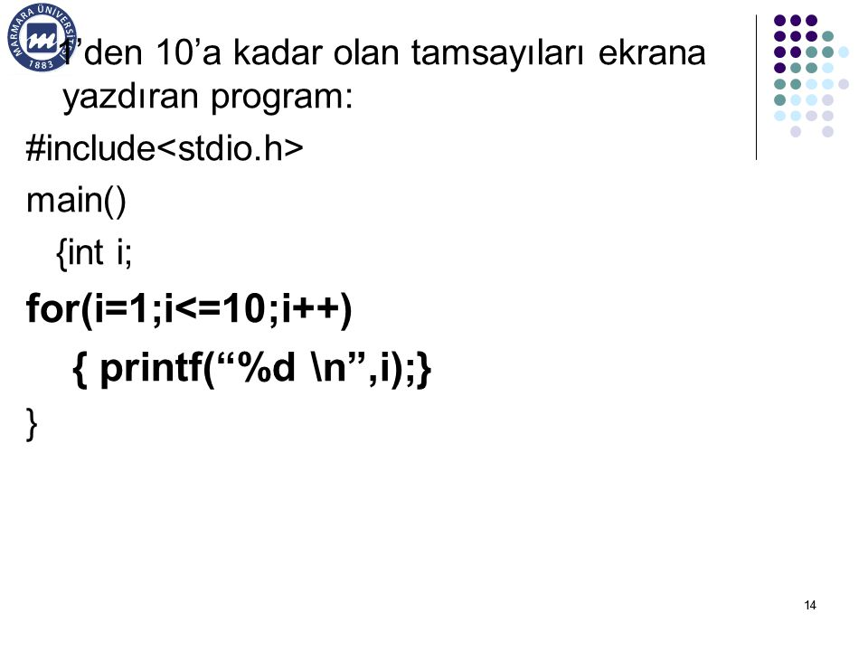 "14 1'den 10'a kadar olan tamsayıları ekrana yazdıran program: #include main() {int i; for(i=1;i<=10;i++) { printf(""%d \n"",i);} }"