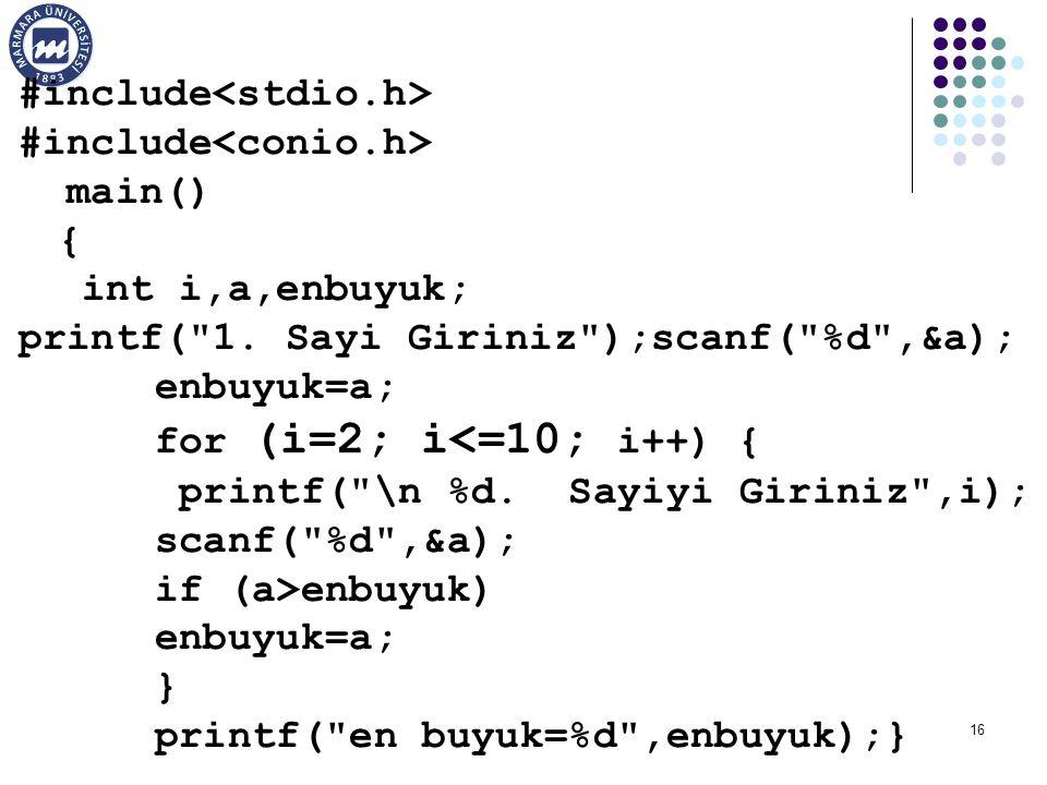 16 #include main() { int i,a,enbuyuk; printf(