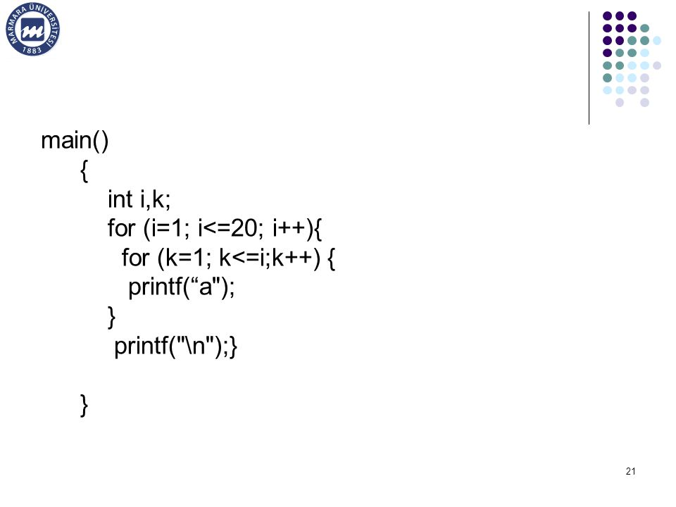 21 main() { int i,k; for (i=1; i<=20; i++){ for (k=1; k<=i;k++) { printf( a ); } printf( \n );} }