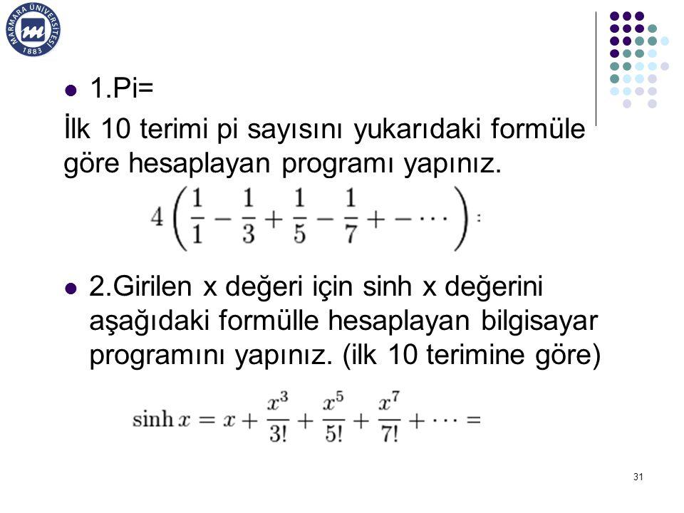 1.Pi= İlk 10 terimi pi sayısını yukarıdaki formüle göre hesaplayan programı yapınız. 2.Girilen x değeri için sinh x değerini aşağıdaki formülle hesapl