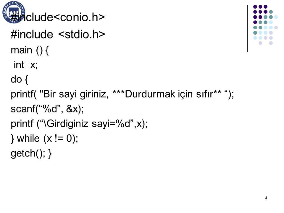 44 #include main () { int x; do { printf( Bir sayi giriniz, ***Durdurmak için sıfır** ); scanf( %d , &x); printf ( \Girdiginiz sayi=%d ,x); } while (x != 0); getch(); }