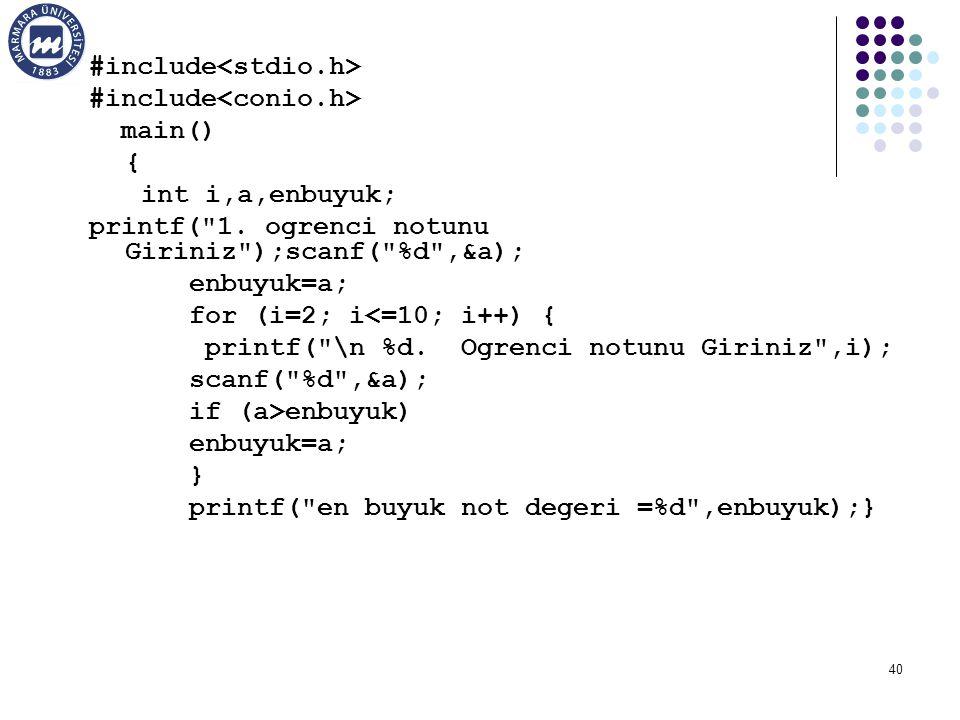#include main() { int i,a,enbuyuk; printf(