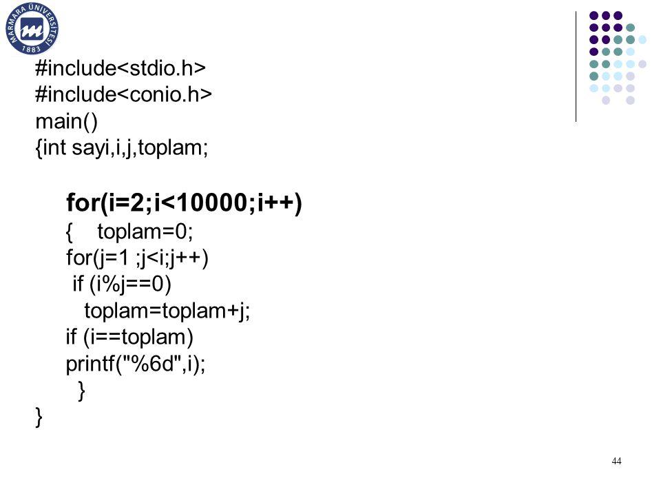44 #include main() {int sayi,i,j,toplam; for(i=2;i<10000;i++) { toplam=0; for(j=1 ;j<i;j++) if (i%j==0) toplam=toplam+j; if (i==toplam) printf(