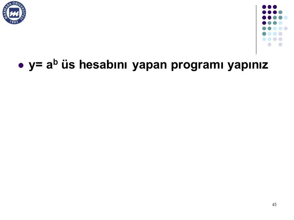 45 y= a b üs hesabını yapan programı yapınız