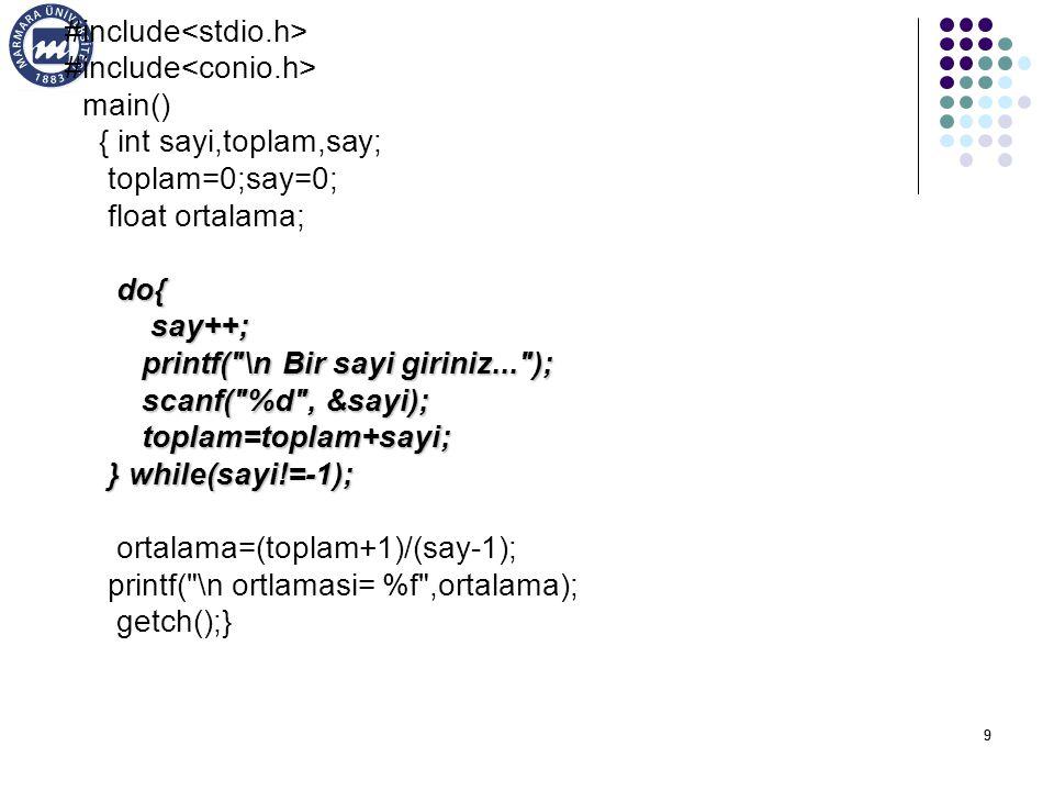 99 #include main() { int sayi,toplam,say; toplam=0;say=0; float ortalama; do{ say++; say++; printf( \n Bir sayi giriniz... ); printf( \n Bir sayi giriniz... ); scanf( %d , &sayi); scanf( %d , &sayi); toplam=toplam+sayi; toplam=toplam+sayi; } while(sayi!=-1); } while(sayi!=-1); ortalama=(toplam+1)/(say-1); printf( \n ortlamasi= %f ,ortalama); getch();}