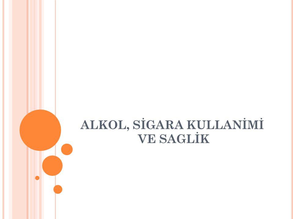 ALKOL, SİGARA KULLANİMİ VE SAGLİK