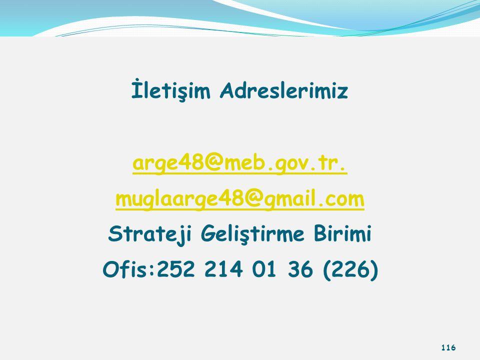 İletişim Adreslerimiz arge48@meb.gov.tr. muglaarge48@gmail.com Strateji Geliştirme Birimi Ofis:252 214 01 36 (226) 116