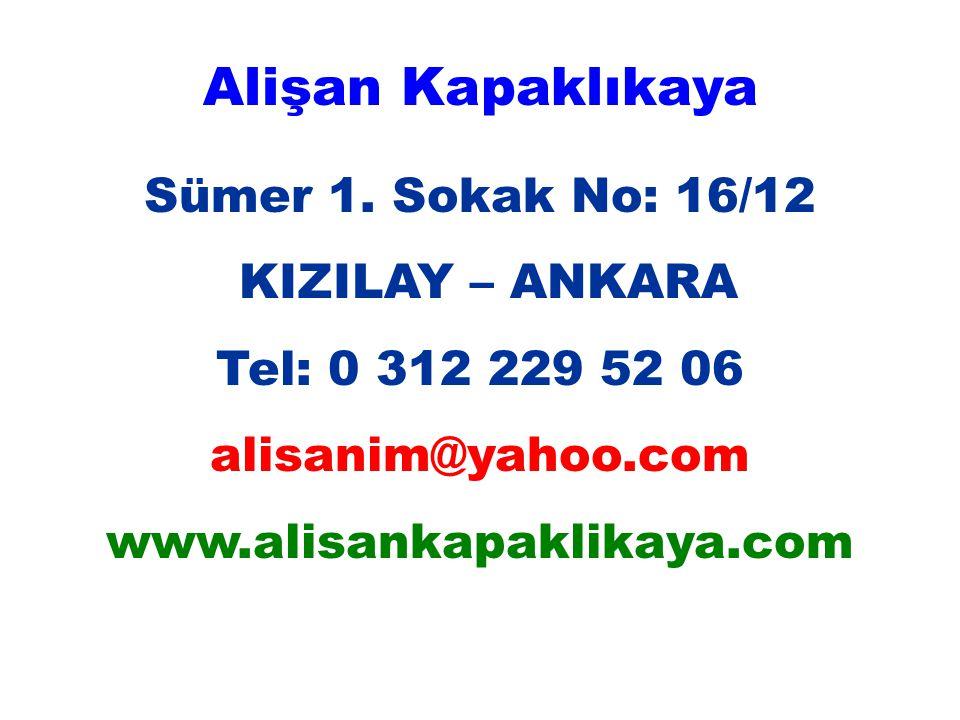 Alişan Kapaklıkaya Sümer 1. Sokak No: 16/12 KIZILAY – ANKARA Tel: 0 312 229 52 06 alisanim@yahoo.com www.alisankapaklikaya.com