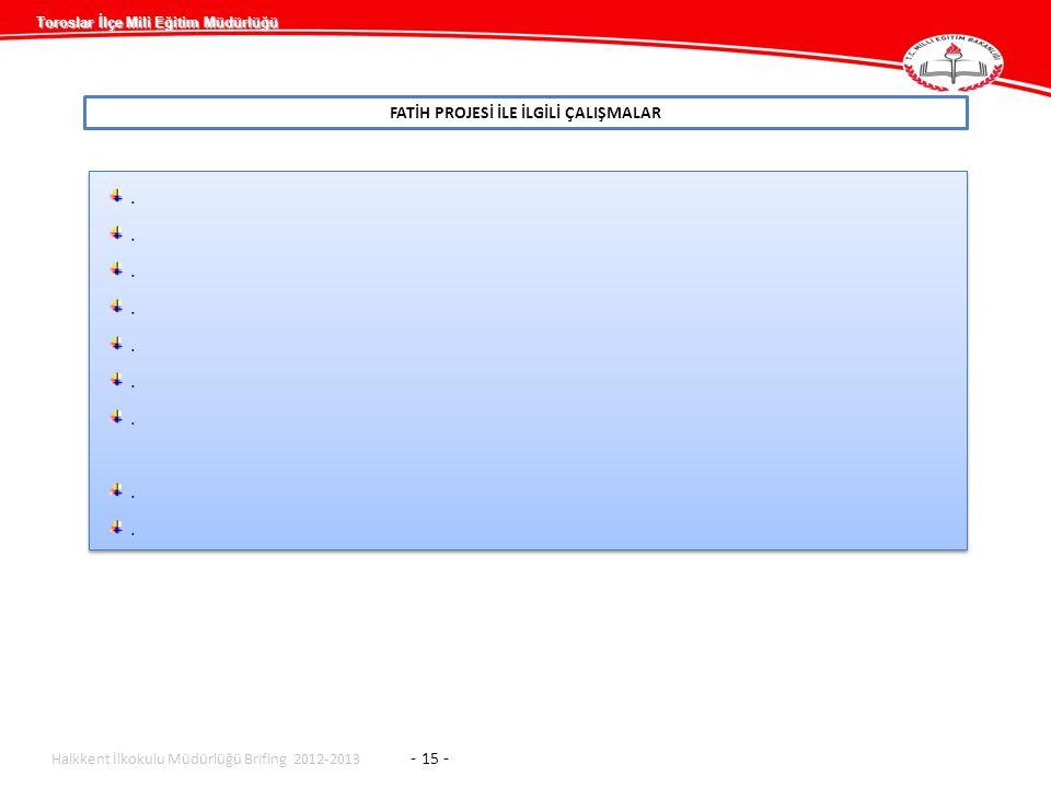 Toroslar İlçe Mili Eğitim Müdürlüğü FATİH PROJESİ İLE İLGİLİ ÇALIŞMALAR Halkkent İlkokulu Müdürlüğü Brifing 2012-2013 - 15 -..........................