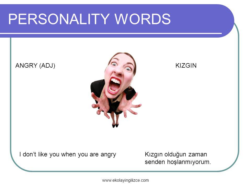 PERSONALITY WORDS ANGRY (ADJ)KIZGIN I don't like you when you are angryKızgın olduğun zaman senden hoşlanmıyorum. www.ekolayingilizce.com