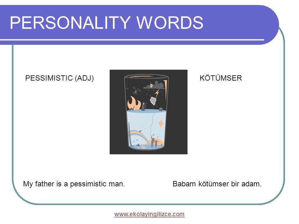 PERSONALITY WORDS PESSIMISTIC (ADJ)KÖTÜMSER My father is a pessimistic man.Babam kötümser bir adam. www.ekolayingilizce.com