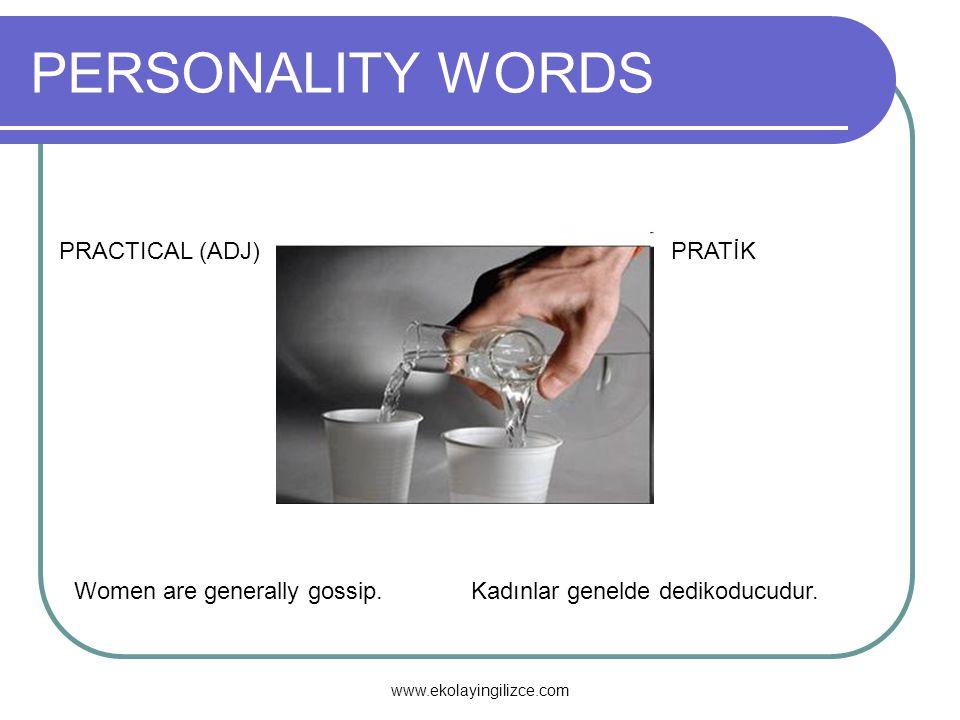 PERSONALITY WORDS PRACTICAL (ADJ)PRATİK Women are generally gossip. Kadınlar genelde dedikoducudur. www.ekolayingilizce.com