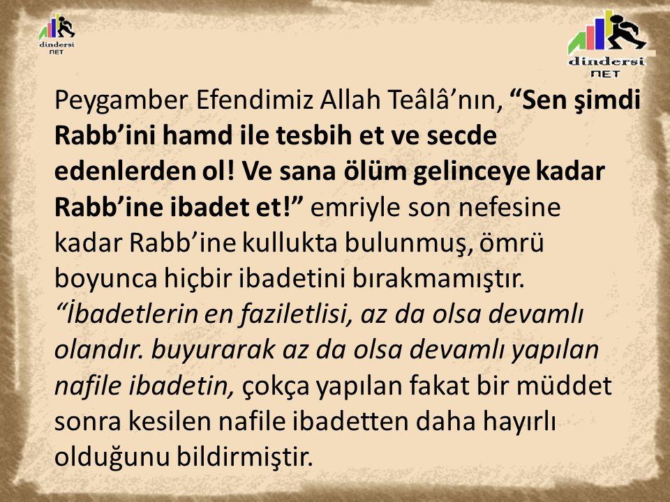 """Peygamber Efendimiz Allah Teâlâ'nın, """"Sen şimdi Rabb'ini hamd ile tesbih et ve secde edenlerden ol! Ve sana ölüm gelinceye kadar Rabb'ine ibadet et!"""""""