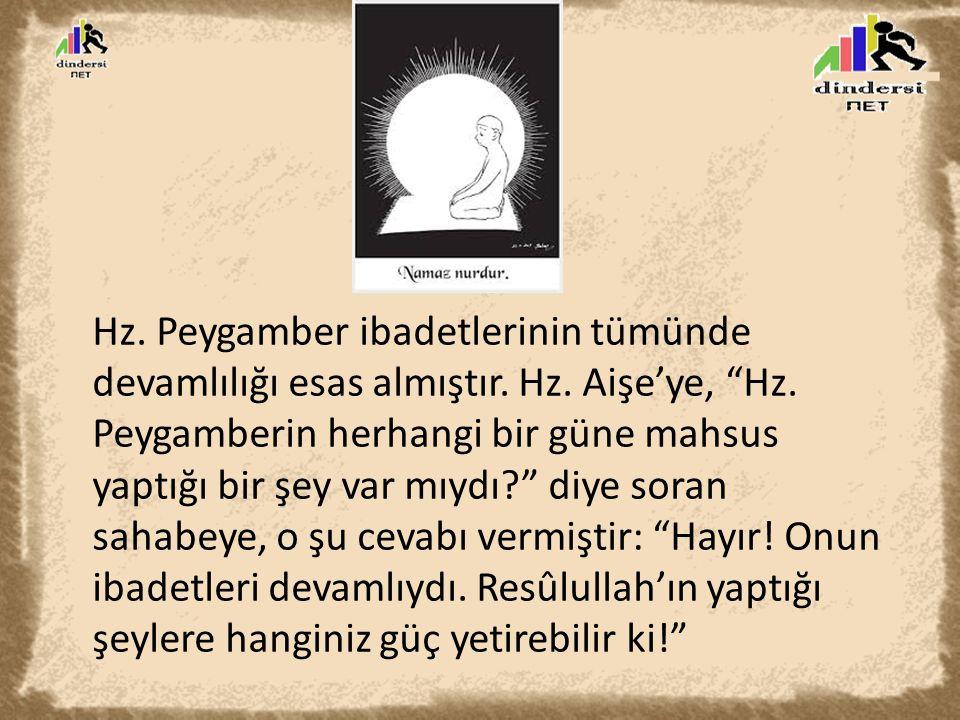 """Hz. Peygamber ibadetlerinin tümünde devamlılığı esas almıştır. Hz. Aişe'ye, """"Hz. Peygamberin herhangi bir güne mahsus yaptığı bir şey var mıydı?"""" diye"""