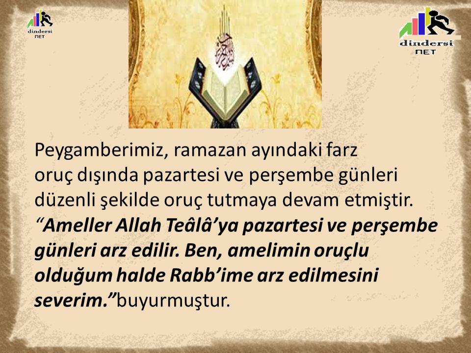 """Peygamberimiz, ramazan ayındaki farz oruç dışında pazartesi ve perşembe günleri düzenli şekilde oruç tutmaya devam etmiştir. """"Ameller Allah Teâlâ'ya p"""