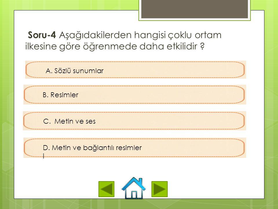Soru-3 Aşağıdakilerden hangisi yöntem ilkesinin temel amacıdır ? A. Metinlere görsel ekleyerek öğrenmeyi geliştirmek B. Sebepsiz görsel, metin ve ses