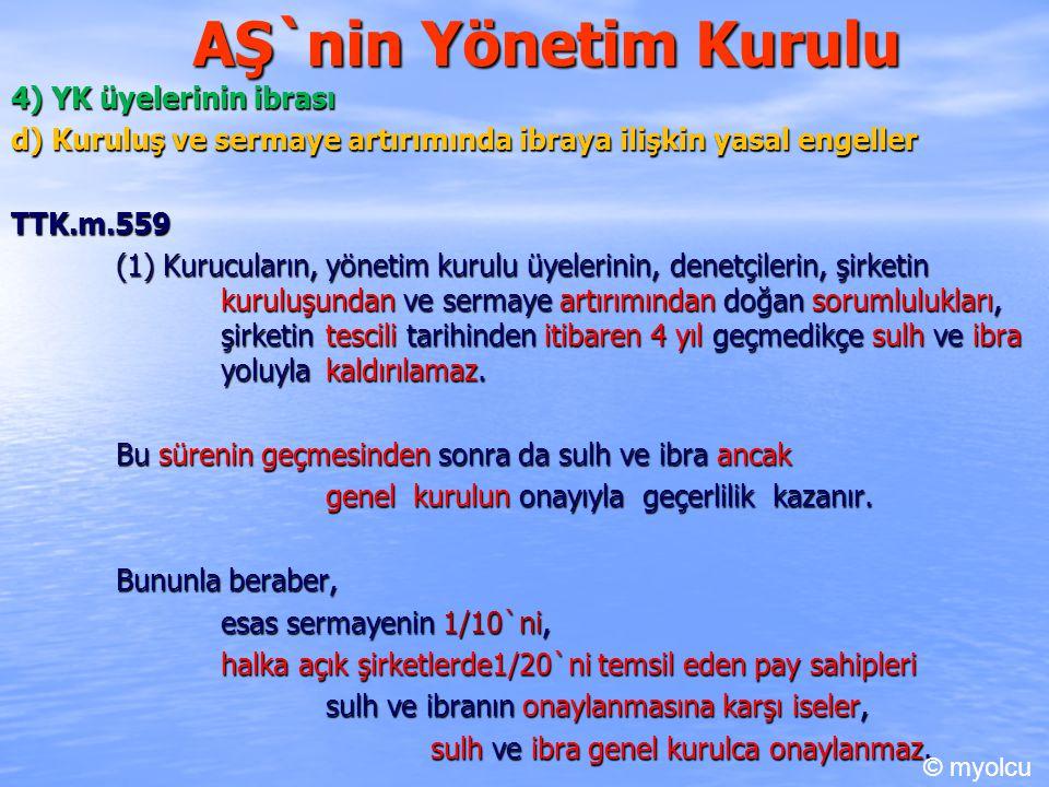 AŞ`nin Yönetim Kurulu 4) YK üyelerinin ibrası d) Kuruluş ve sermaye artırımında ibraya ilişkin yasal engeller TTK.m.559 (1) Kurucuların, yönetim kurul